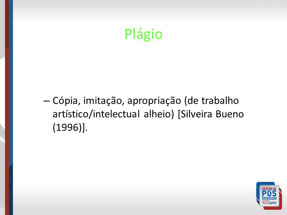 Plágio Cópia, imitação, apropriação (de trabalho artístico/intelectual alheio) [Silveira Bueno (1996)].